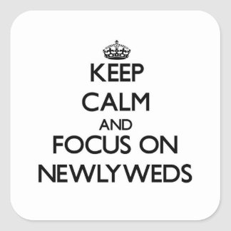Keep Calm and focus on Newlyweds Square Stickers