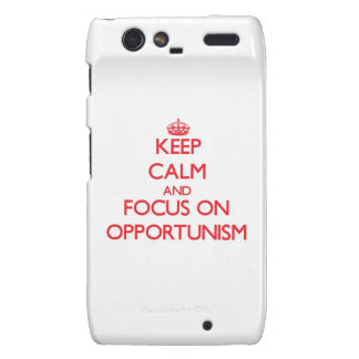 kEEP cALM AND FOCUS ON oPPORTUNISM Motorola Droid RAZR Cases