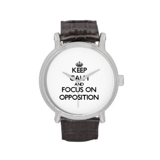 Keep Calm and focus on Opposition Wrist Watch