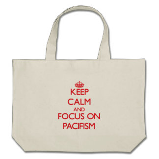 kEEP cALM AND FOCUS ON pACIFISM Canvas Bags