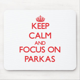 Keep Calm and focus on Parkas Mouse Pad