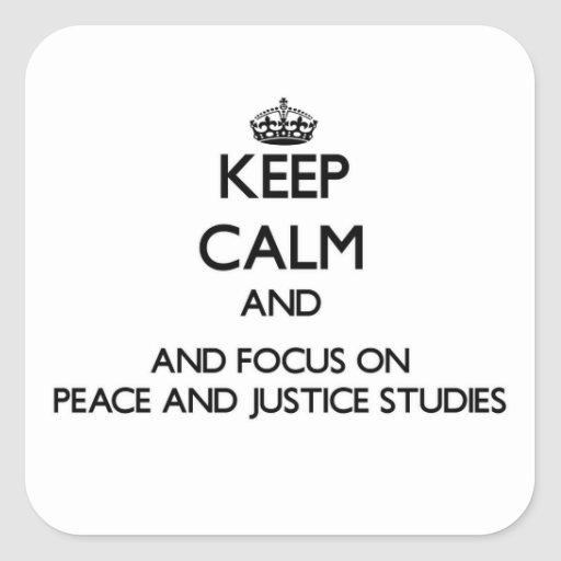 Keep calm and focus on Peace And Justice Studies Sticker