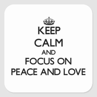 Keep Calm and focus on Peace And Love Square Sticker
