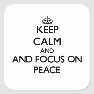 Keep calm and focus on Peace Square Sticker