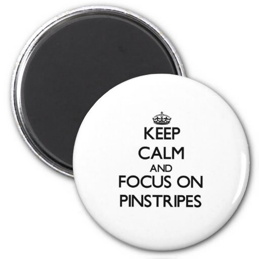 Keep Calm and focus on Pinstripes Fridge Magnet