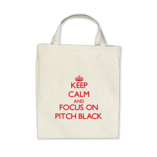 Keep Calm and focus on Pitch Black Bag