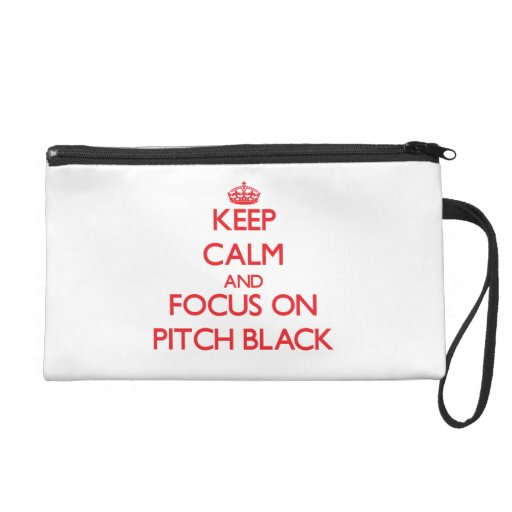 Keep Calm and focus on Pitch Black Wristlet Clutches