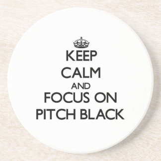 Keep Calm and focus on Pitch Black Coasters