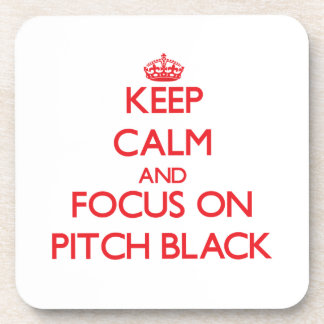 Keep Calm and focus on Pitch Black Coaster