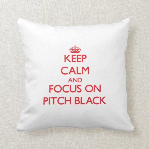 Keep Calm and focus on Pitch Black Throw Pillow