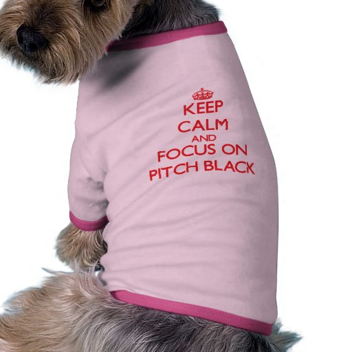 Keep Calm and focus on Pitch Black Dog Clothing