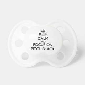 Keep Calm and focus on Pitch Black Pacifier