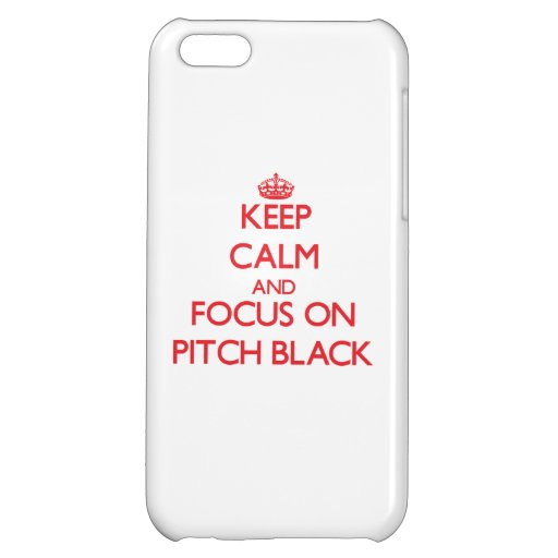 Keep Calm and focus on Pitch Black iPhone 5C Covers
