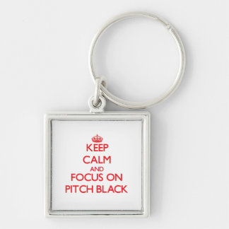 Keep Calm and focus on Pitch Black Key Chain