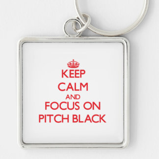 Keep Calm and focus on Pitch Black Key Chains