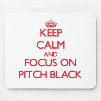 Keep Calm and focus on Pitch Black Mouse Pad
