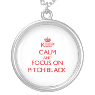 Keep Calm and focus on Pitch Black Pendant
