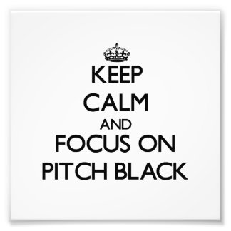 Keep Calm and focus on Pitch Black Photograph