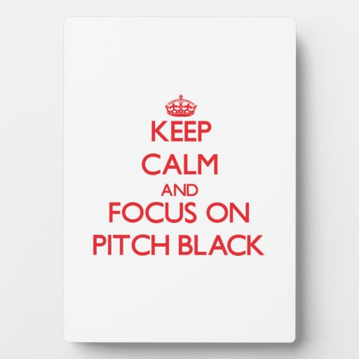 Keep Calm and focus on Pitch Black Display Plaques