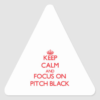 Keep Calm and focus on Pitch Black Triangle Stickers