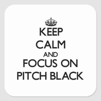 Keep Calm and focus on Pitch Black Stickers