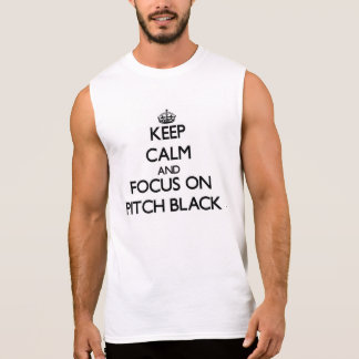 Keep Calm and focus on Pitch Black Sleeveless T-shirts