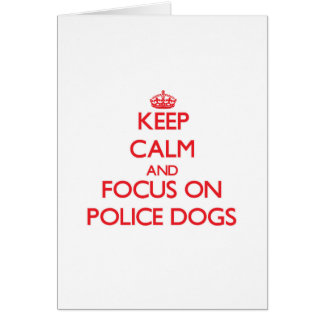 Keep Calm and focus on Police Dogs Greeting Card