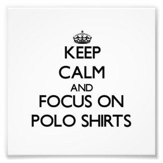 Keep Calm and focus on Polo Shirts Photograph