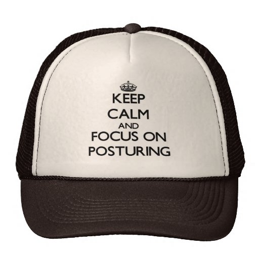 Keep Calm and focus on Posturing Trucker Hat
