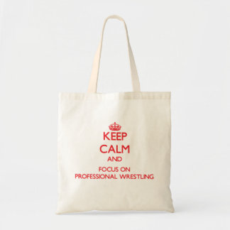 Keep calm and focus on Professional Wrestling Canvas Bags