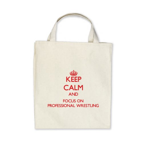 Keep calm and focus on Professional Wrestling Canvas Bag