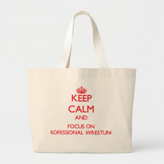 Keep calm and focus on Professional Wrestling Bag