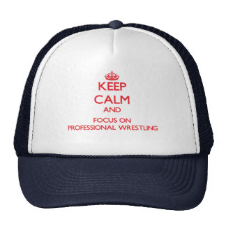 Keep calm and focus on Professional Wrestling Cap