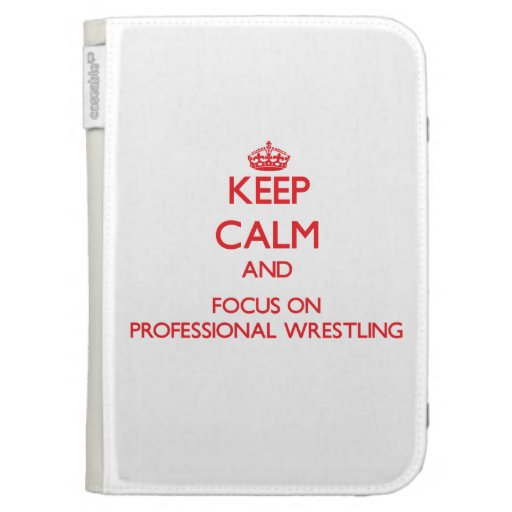 Keep calm and focus on Professional Wrestling Kindle 3 Covers