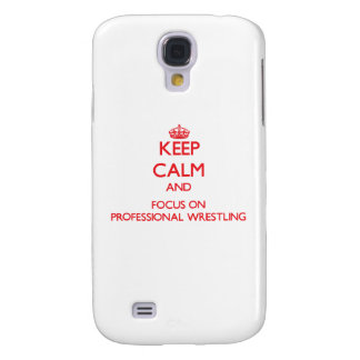 Keep calm and focus on Professional Wrestling Galaxy S4 Case