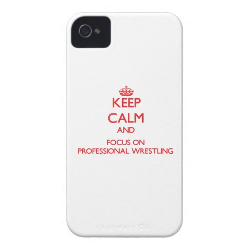 Keep calm and focus on Professional Wrestling iPhone 4 Cases