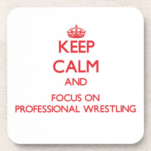 Keep calm and focus on Professional Wrestling Coaster