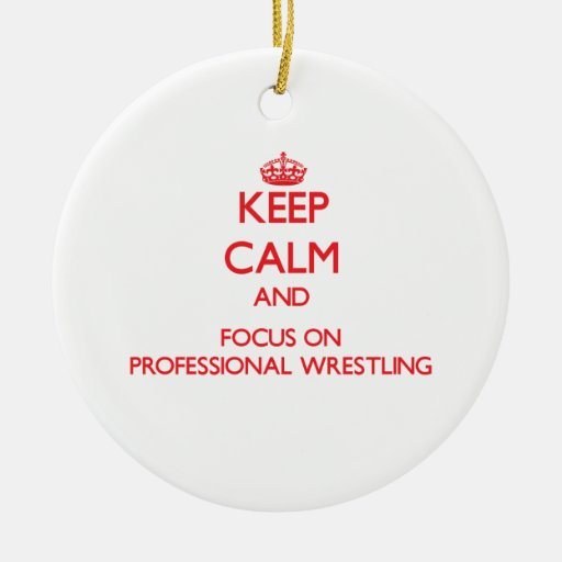Keep calm and focus on Professional Wrestling Christmas Tree Ornaments