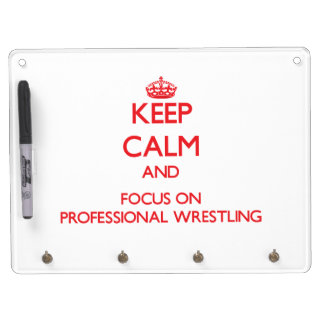 Keep calm and focus on Professional Wrestling Dry-Erase Whiteboard