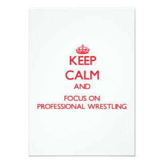 """Keep calm and focus on Professional Wrestling 5"""" X 7"""" Invitation Card"""