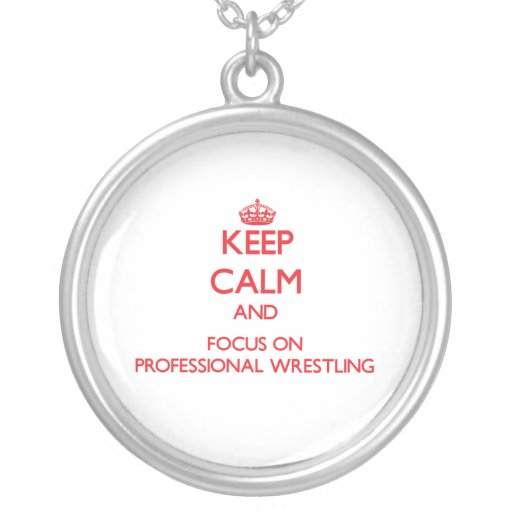 Keep calm and focus on Professional Wrestling Jewelry