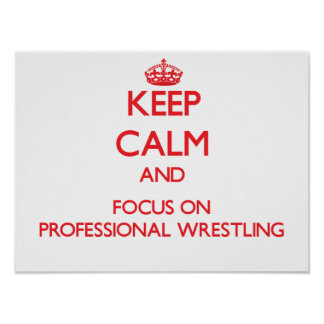 Keep calm and focus on Professional Wrestling Poster
