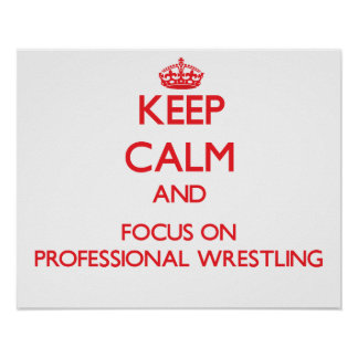 Keep calm and focus on Professional Wrestling Print