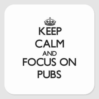 Keep Calm and focus on Pubs Sticker