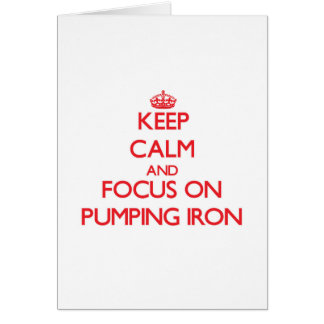 Keep Calm and focus on Pumping Iron Card