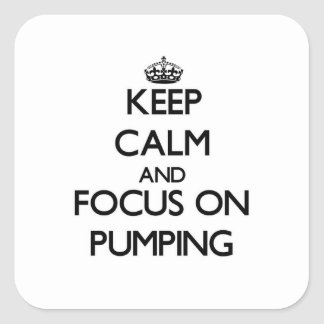 Keep Calm and focus on Pumping Square Stickers