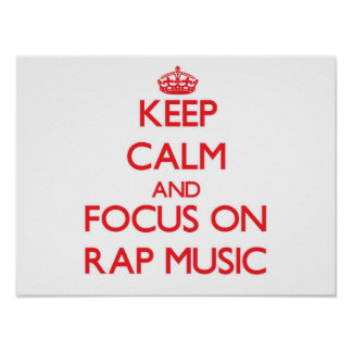 Keep Calm and focus on Rap Music Poster