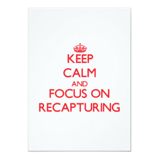 Keep Calm and focus on Recapturing 13 Cm X 18 Cm Invitation Card
