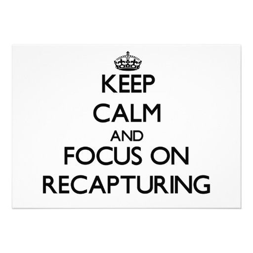 Keep Calm and focus on Recapturing Personalized Announcement