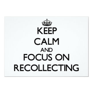 Keep Calm and focus on Recollecting 13 Cm X 18 Cm Invitation Card